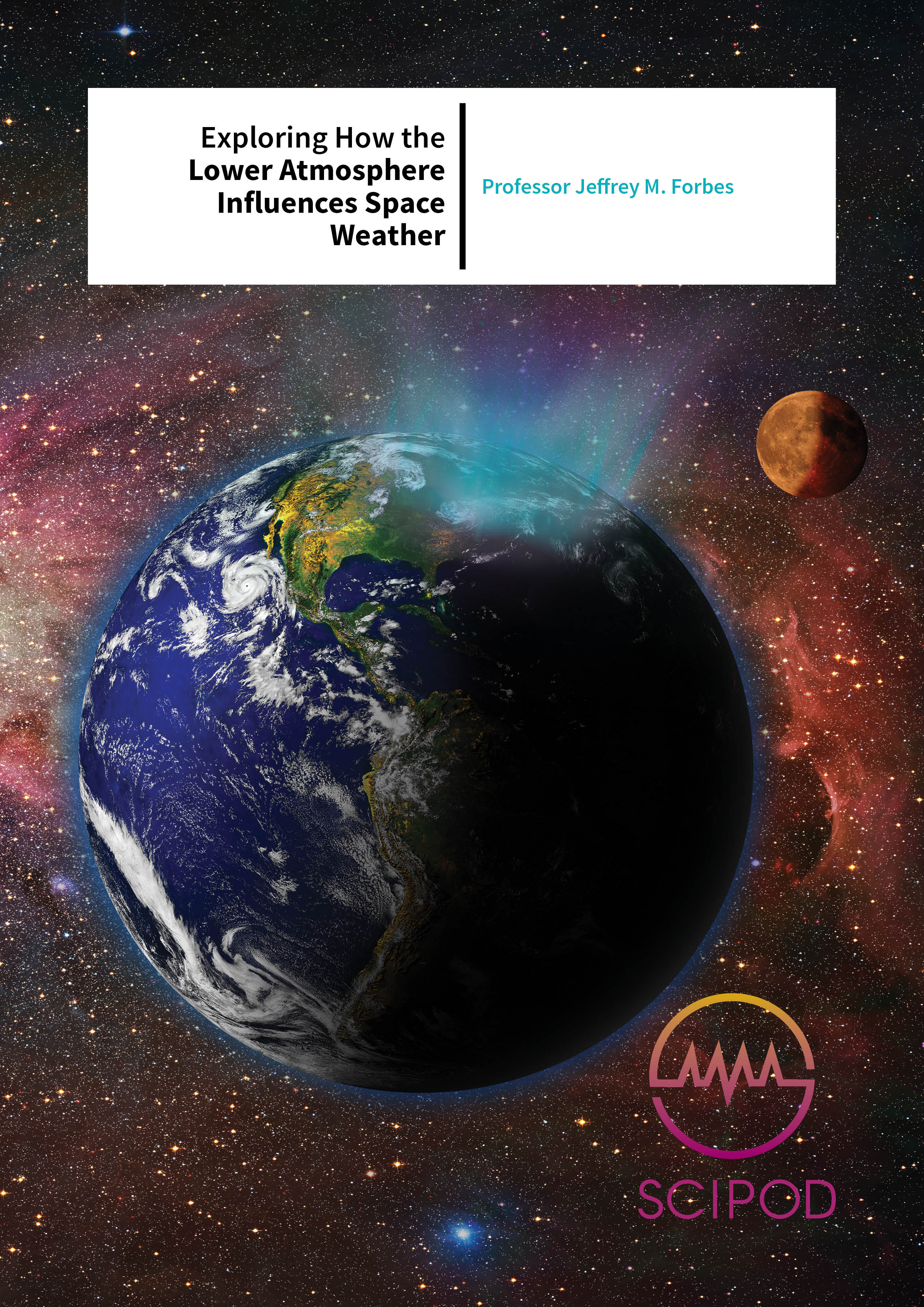 Exploring How the Lower Atmosphere Influences Space Weather – Prof Jeffrey M. Forbes, University of Colorado