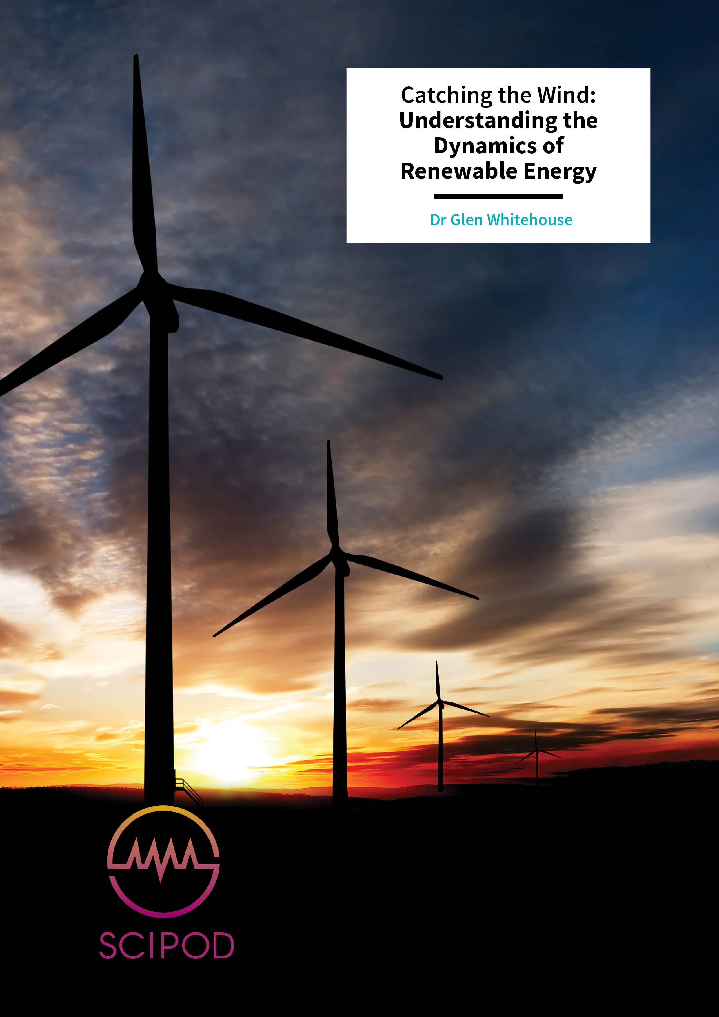 Catching the Wind: Understanding the Dynamics of Renewable Energy – Dr Glen Whitehouse, Continuum Dynamics, Inc.