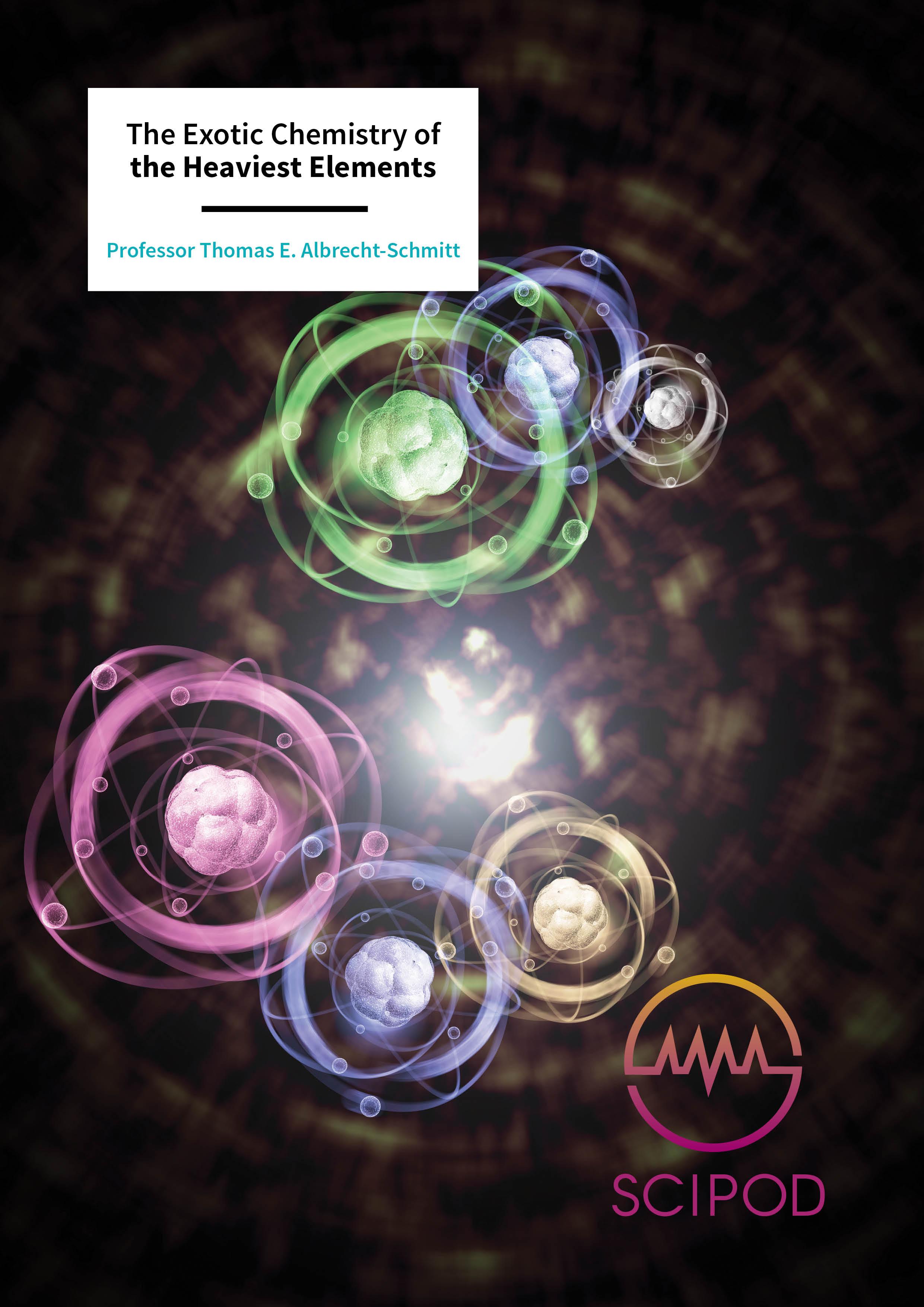 The Exotic Chemistry of the Heaviest Elements – Professor Thomas E. Albrecht-Schmitt, Florida State University