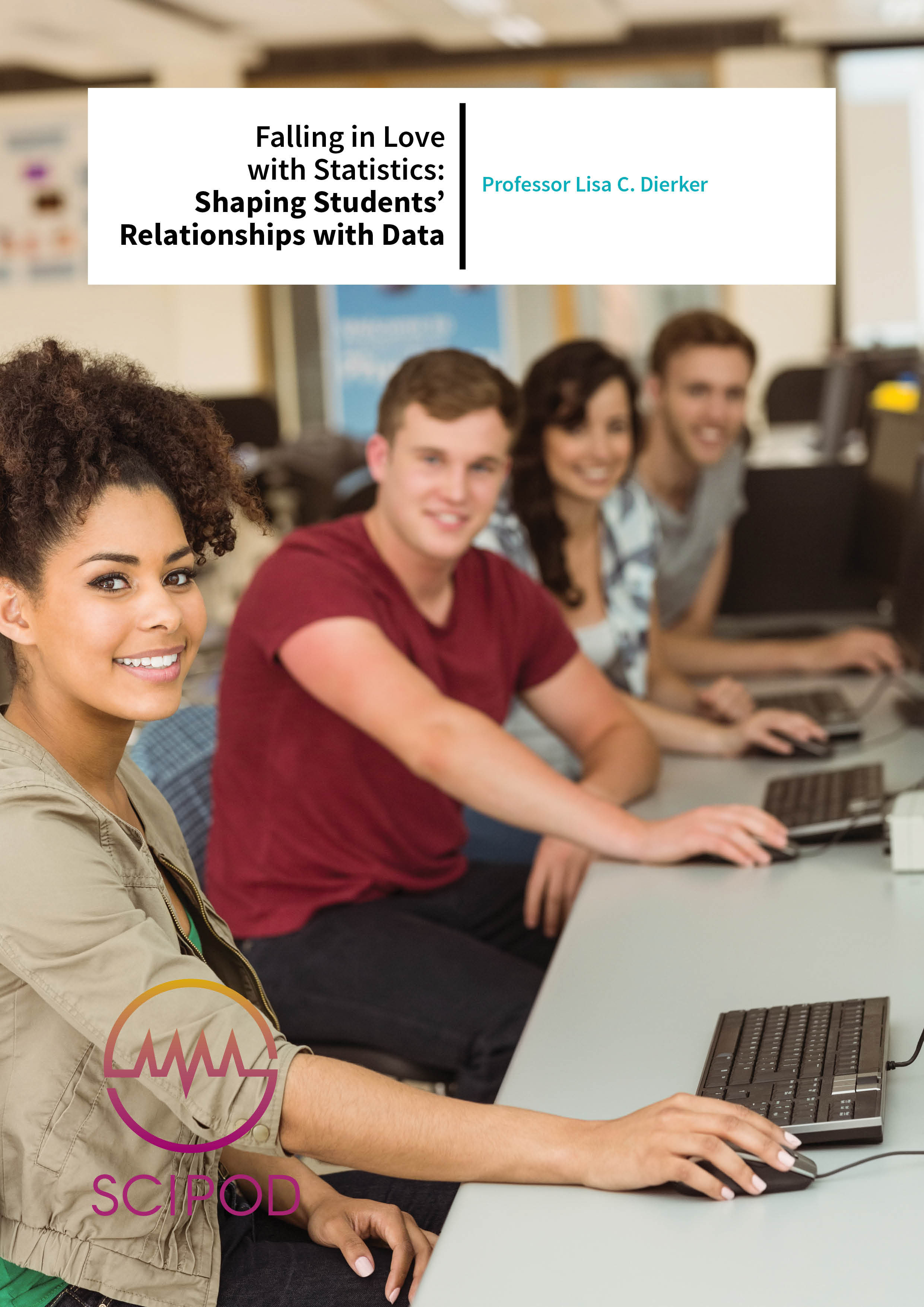 Falling in Love with Statistics Shaping Students' Relationships with Data – Prof Lisa C. Dierker, Wesleyan University