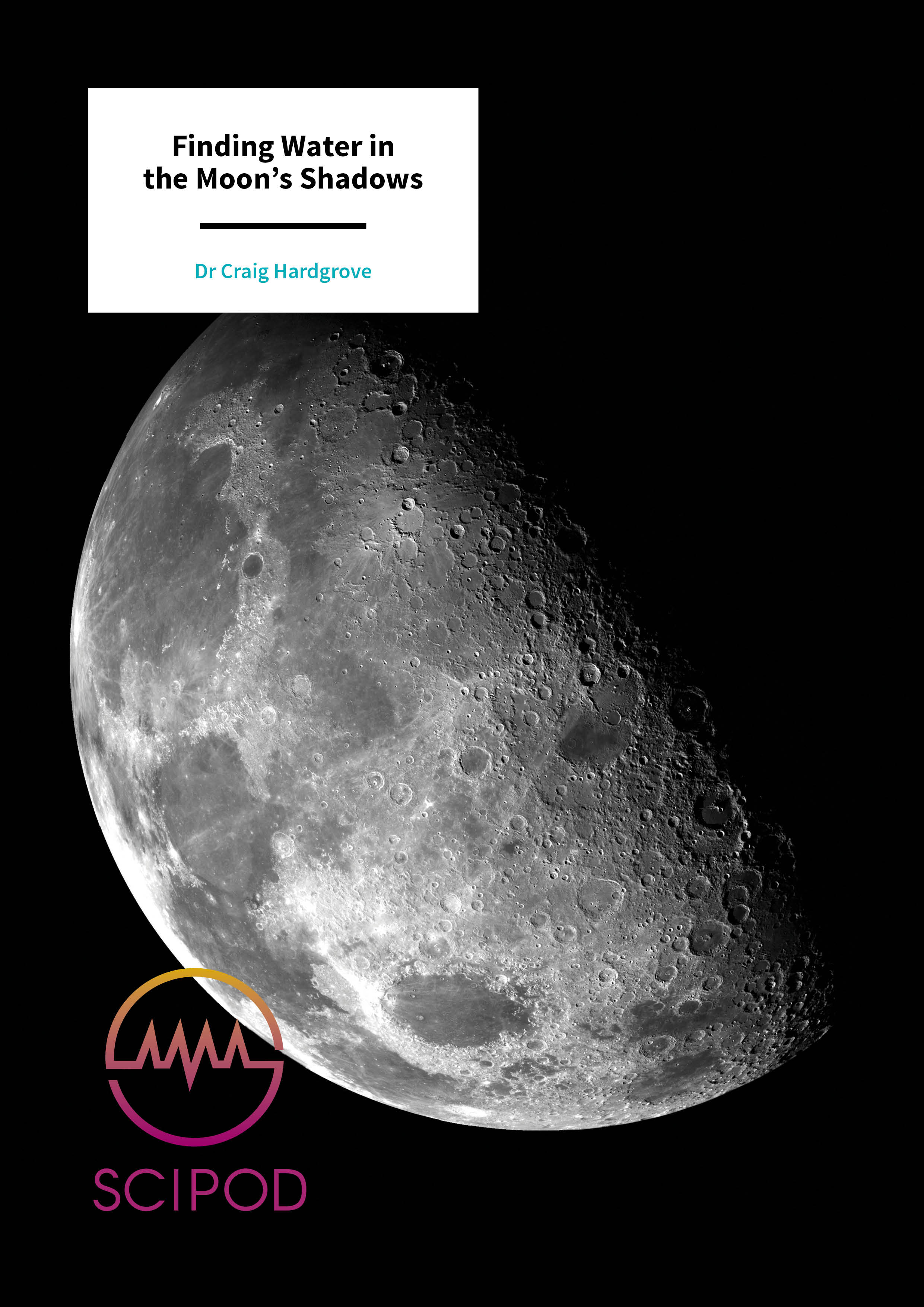 Finding Water in the Moon's Shadows – Dr Craig Hardgrove, Arizona State University