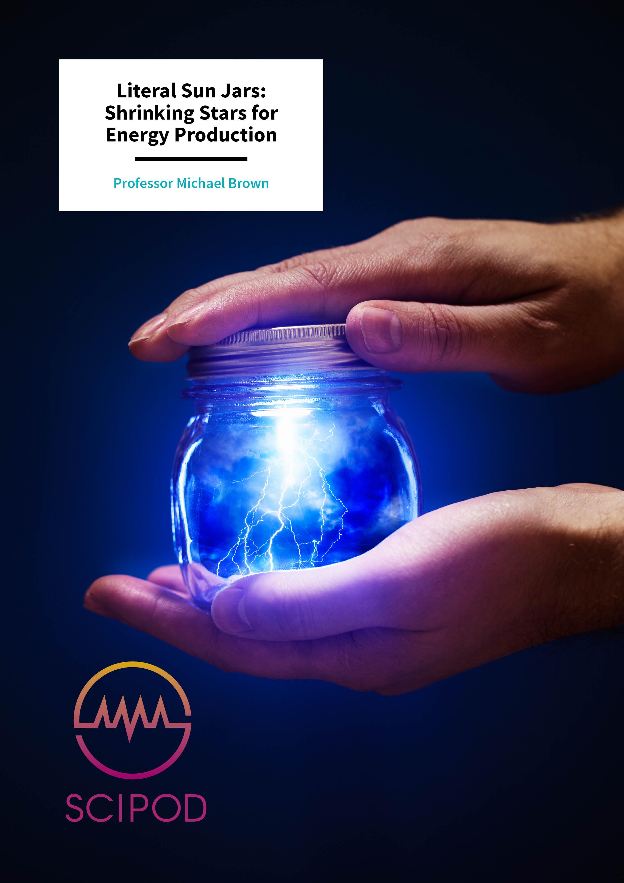 Literal Sun Jars Shrinking Stars for Energy Production – Professor Michael Brown, Swarthmore College