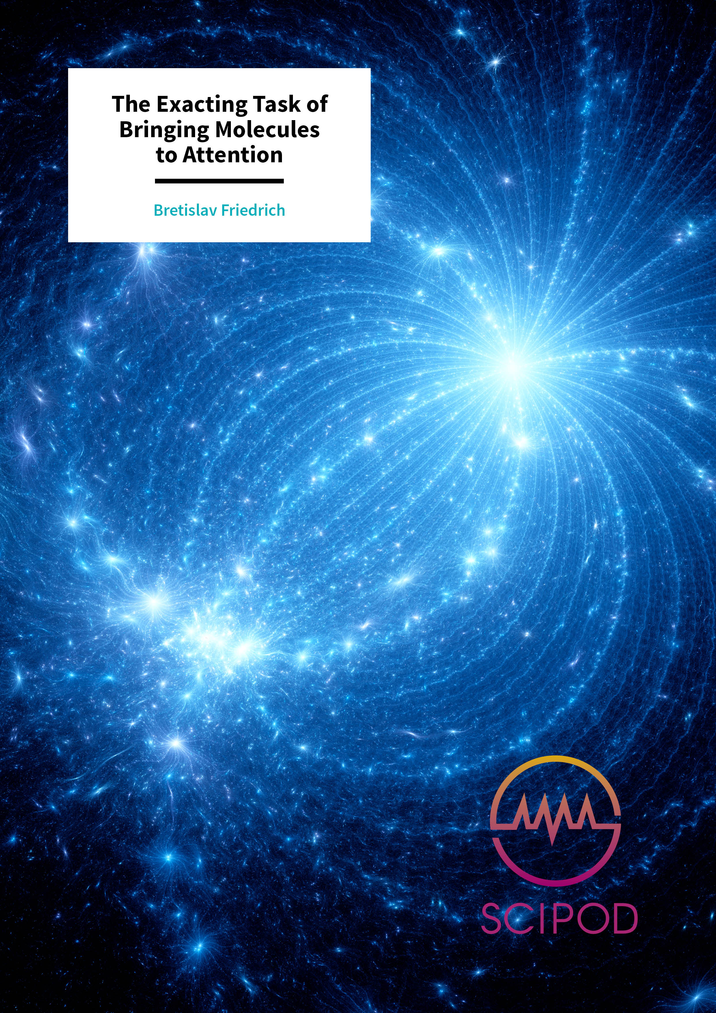 The Exacting Task of Bringing Molecules to Attention – Bretislav Friedrich, Fritz Haber Institute of the Max Planck Society