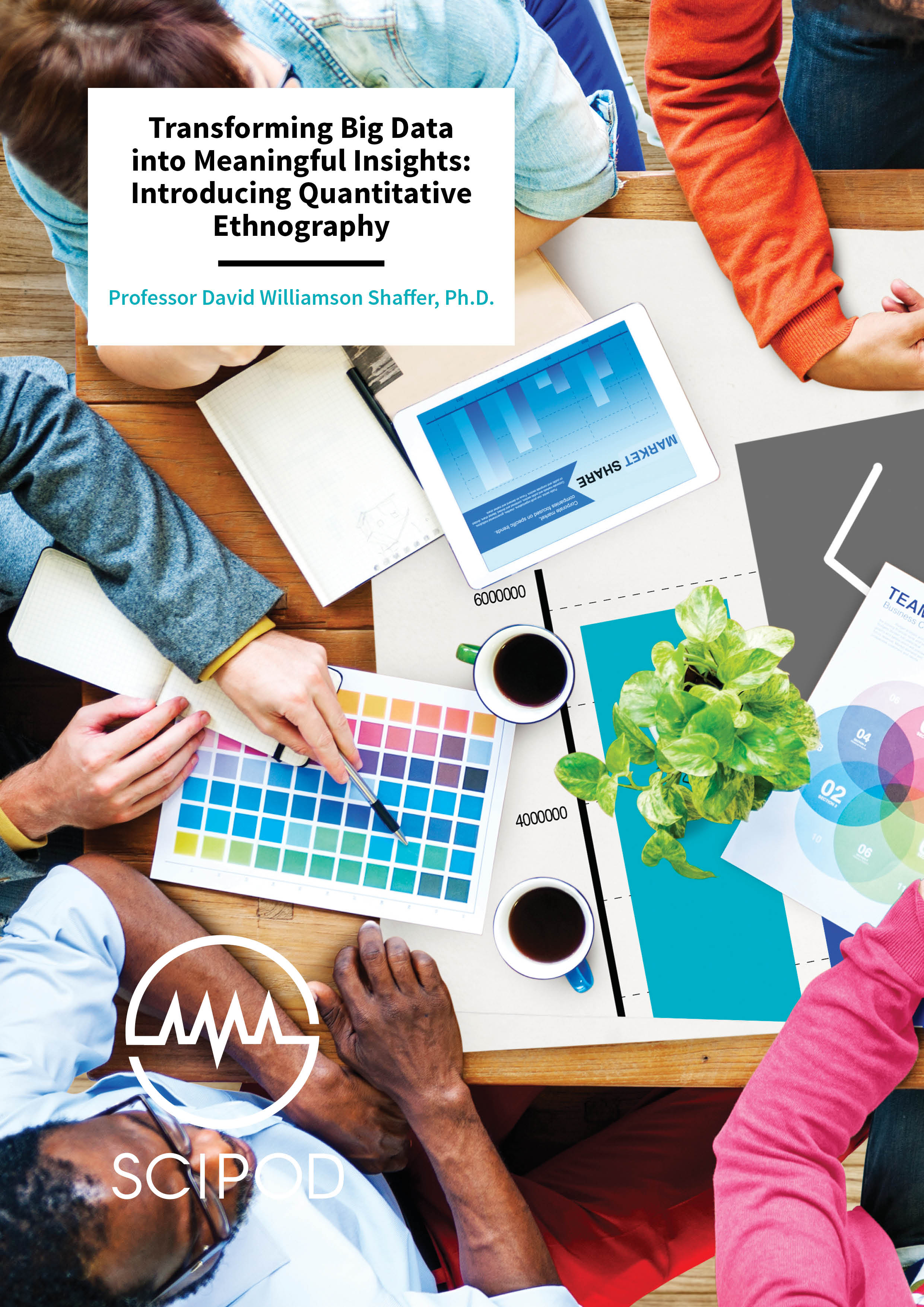 Transforming Big Data into Meaningful Insights Introducing Quantitative Ethnography – Professor David Williamson Shaffer, University of Wisconsin-Madison