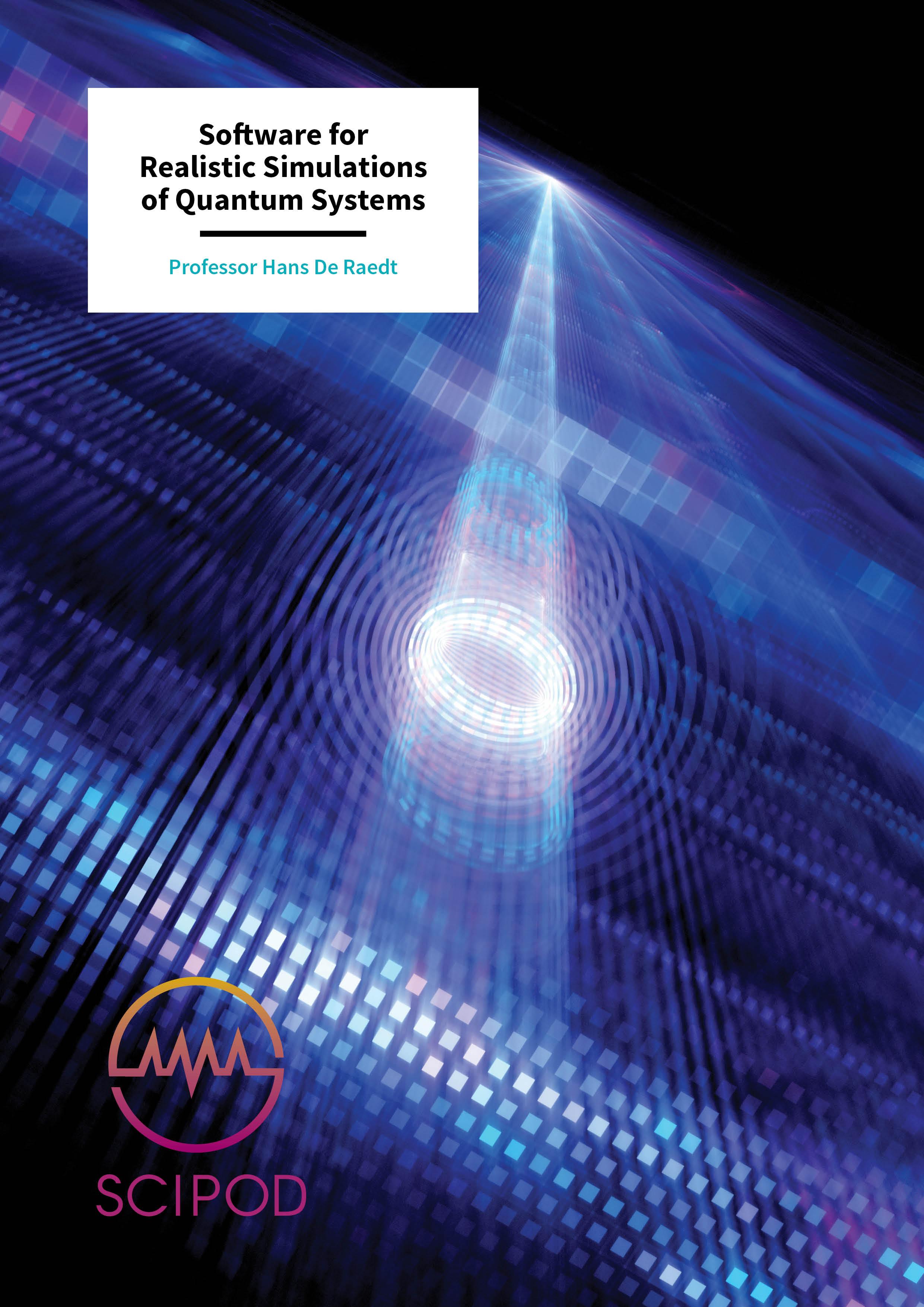 Software for Realistic Simulations of Quantum Systems – Professor Hans De Raedt, University of Groningen