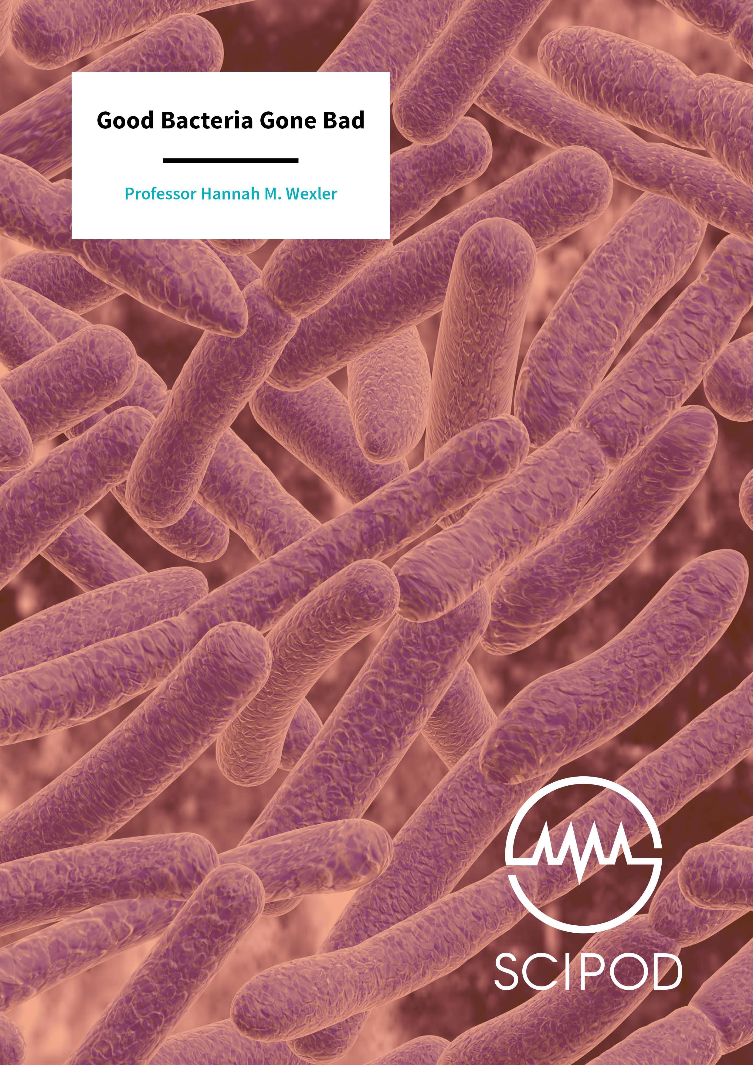 Good Bacteria Gone Bad – Professor Hannah M. Wexler, VA Health Care System