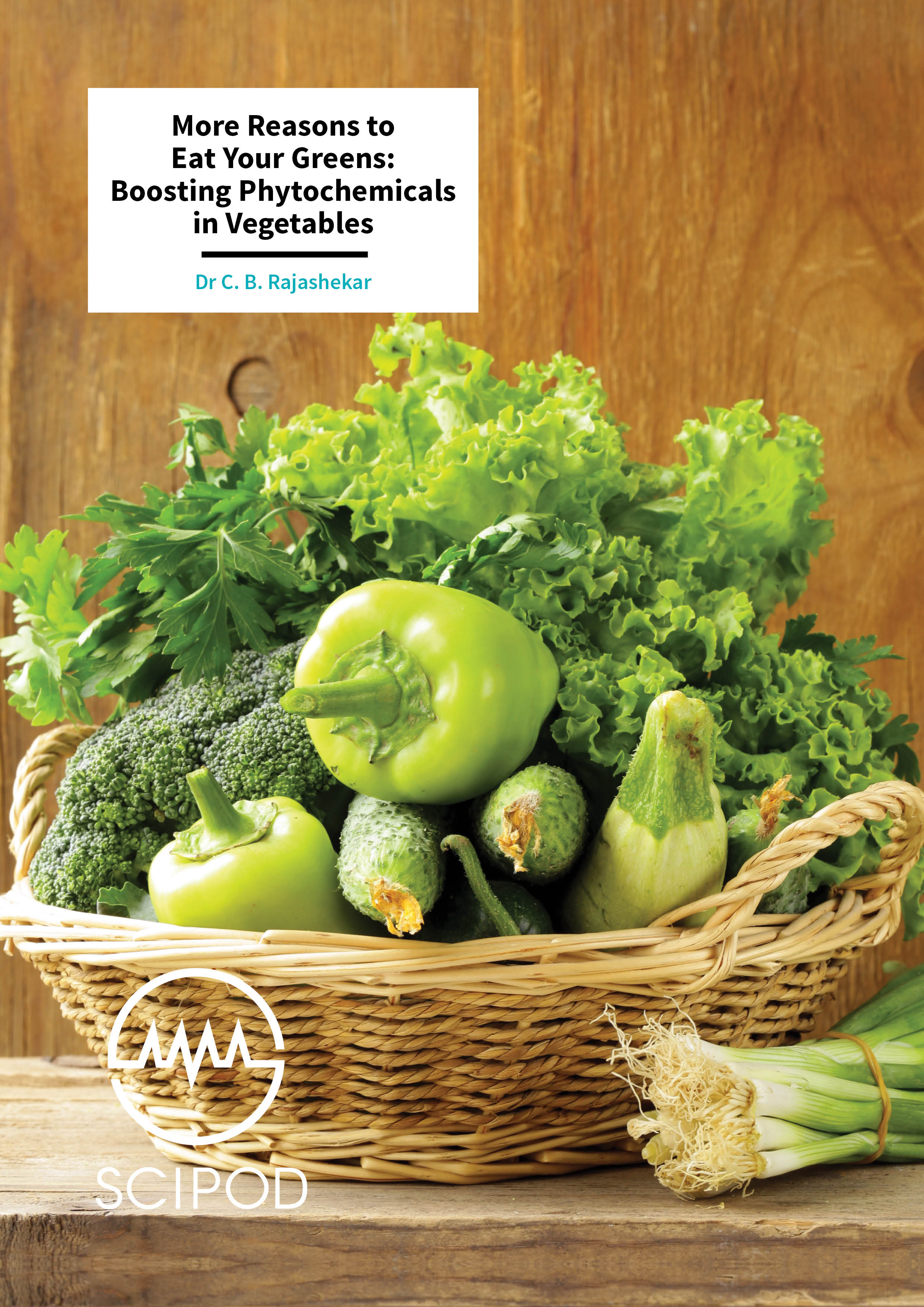 More Reasons to Eat Your Greens Boosting Phytochemicals in Vegetables – Dr C. B. Rajashekar, Kansas State University