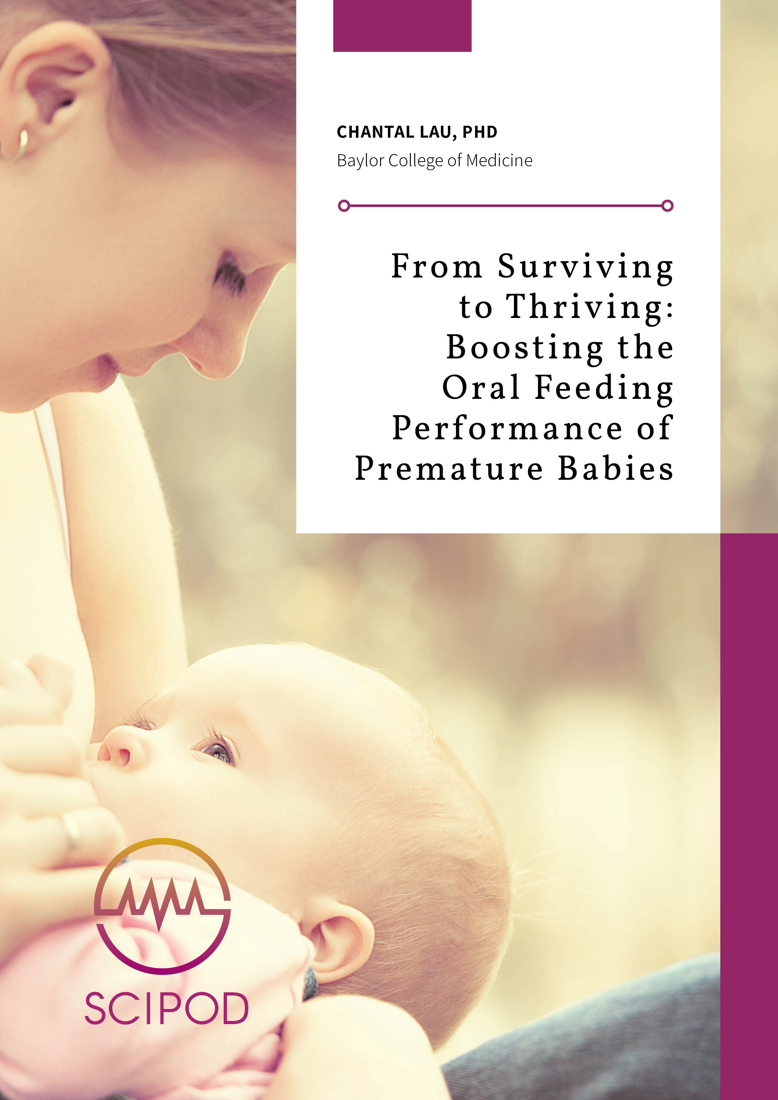 From Surviving to Thriving Boosting the Oral Feeding Performance of Premature Babies – CHANTAL LAU, PHD BAYLOR COLLEGE OF MEDICINE