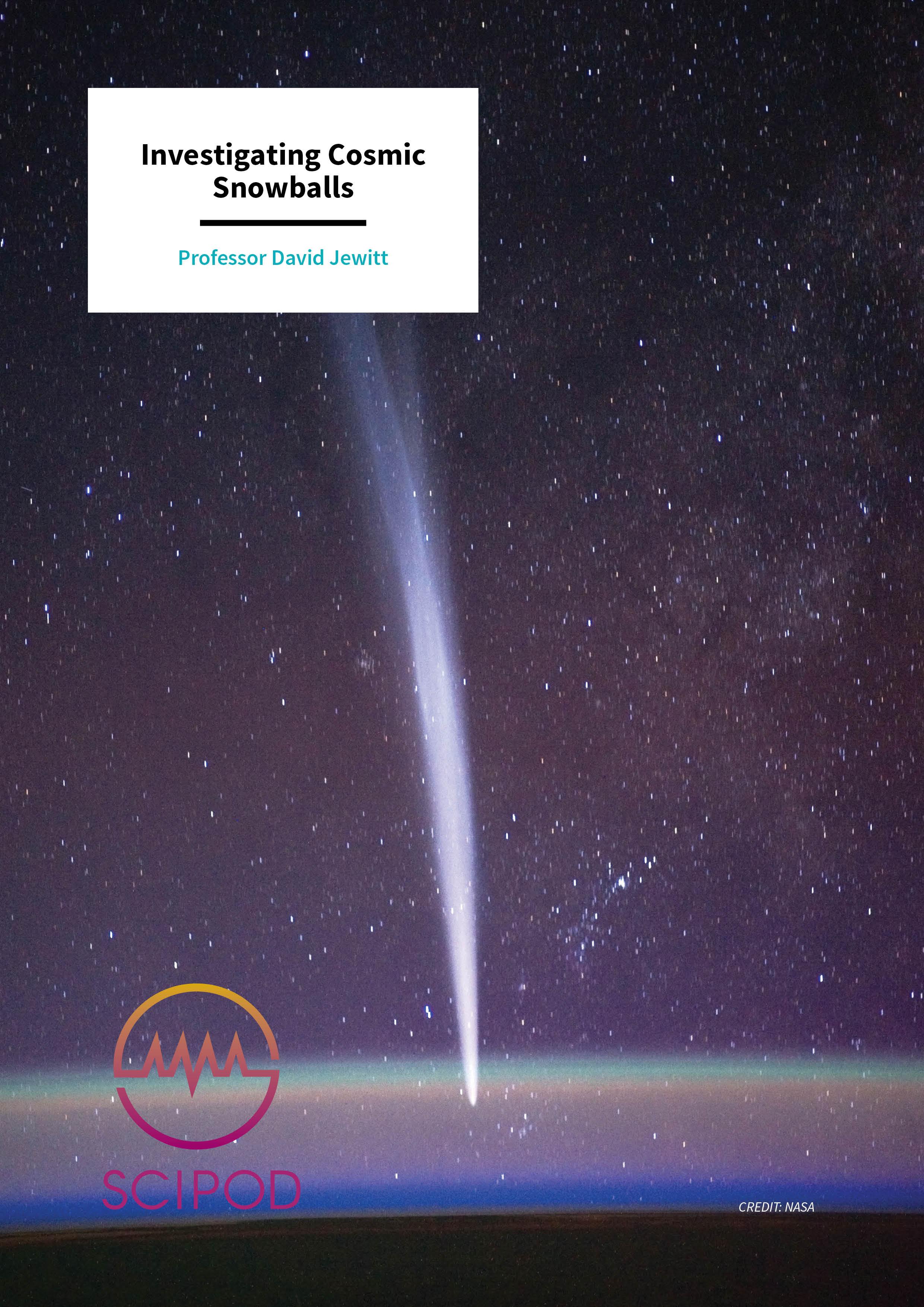 Investigating Cosmic Snowballs – Professor David Jewitt, University of California, Los Angeles