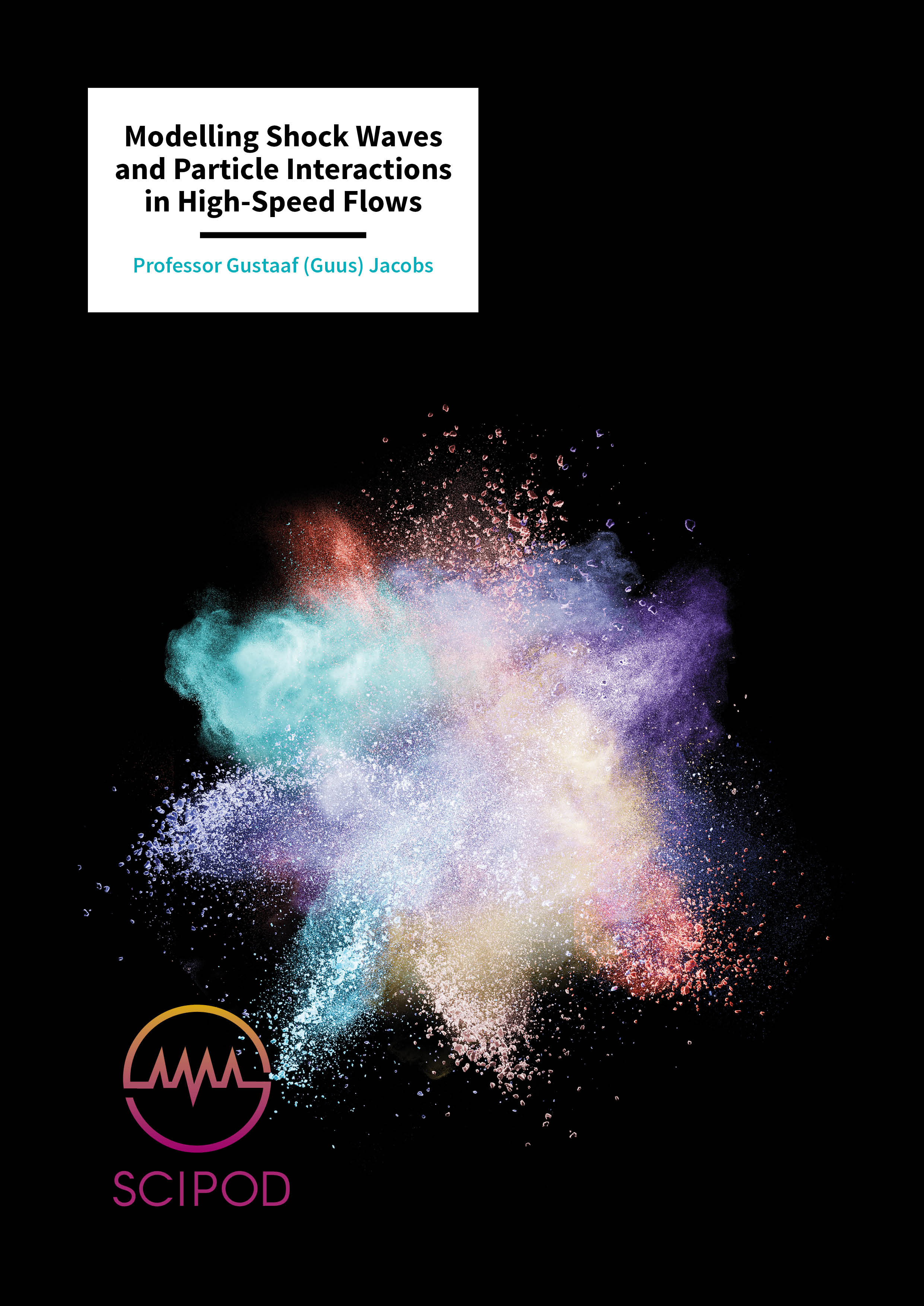 Modelling Shock Waves and Particle Interactions in High-Speed Flows – Professor Gustaaf Jacobs, San Diego State University