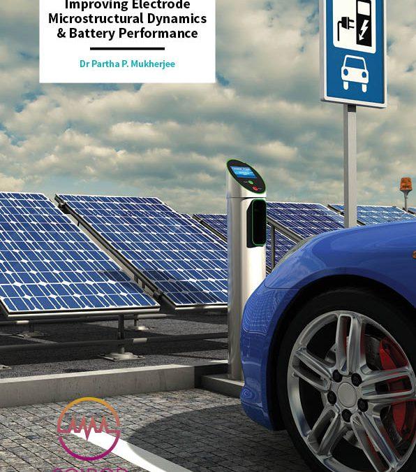Improving Electrode Microstructural Dynamics & Battery Performance – Dr Partha P. Mukherjee, Purdue University