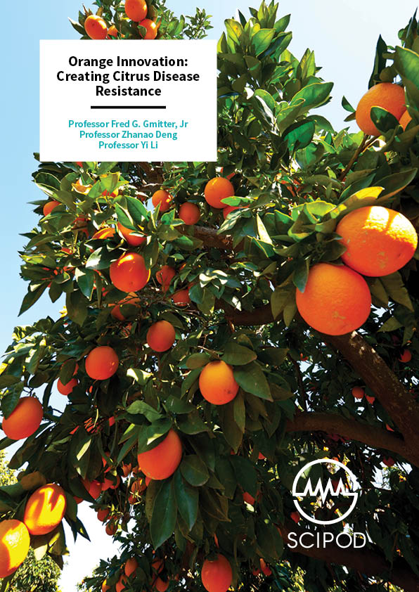 Orange Innovation, Creating Citrus Disease Resistance – Professor Fred G. Gmitter, Jr, Professor Zhanao Deng, Professor Yi Li