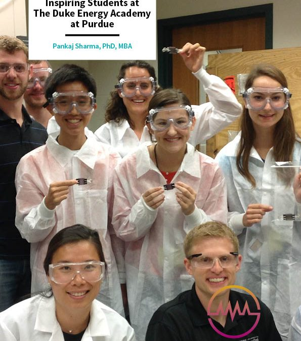 Inspiring Students at The Duke Energy Academy at Purdue – Pankaj Sharma, PhD, MBA