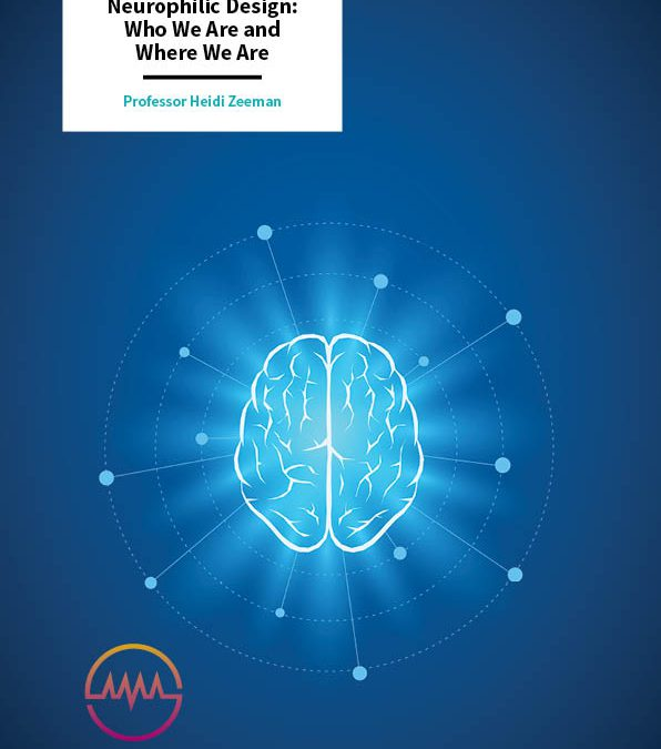 Neurophilic Design, Who We Are and Where We Are – Professor Heidi Zeeman, Griffith University