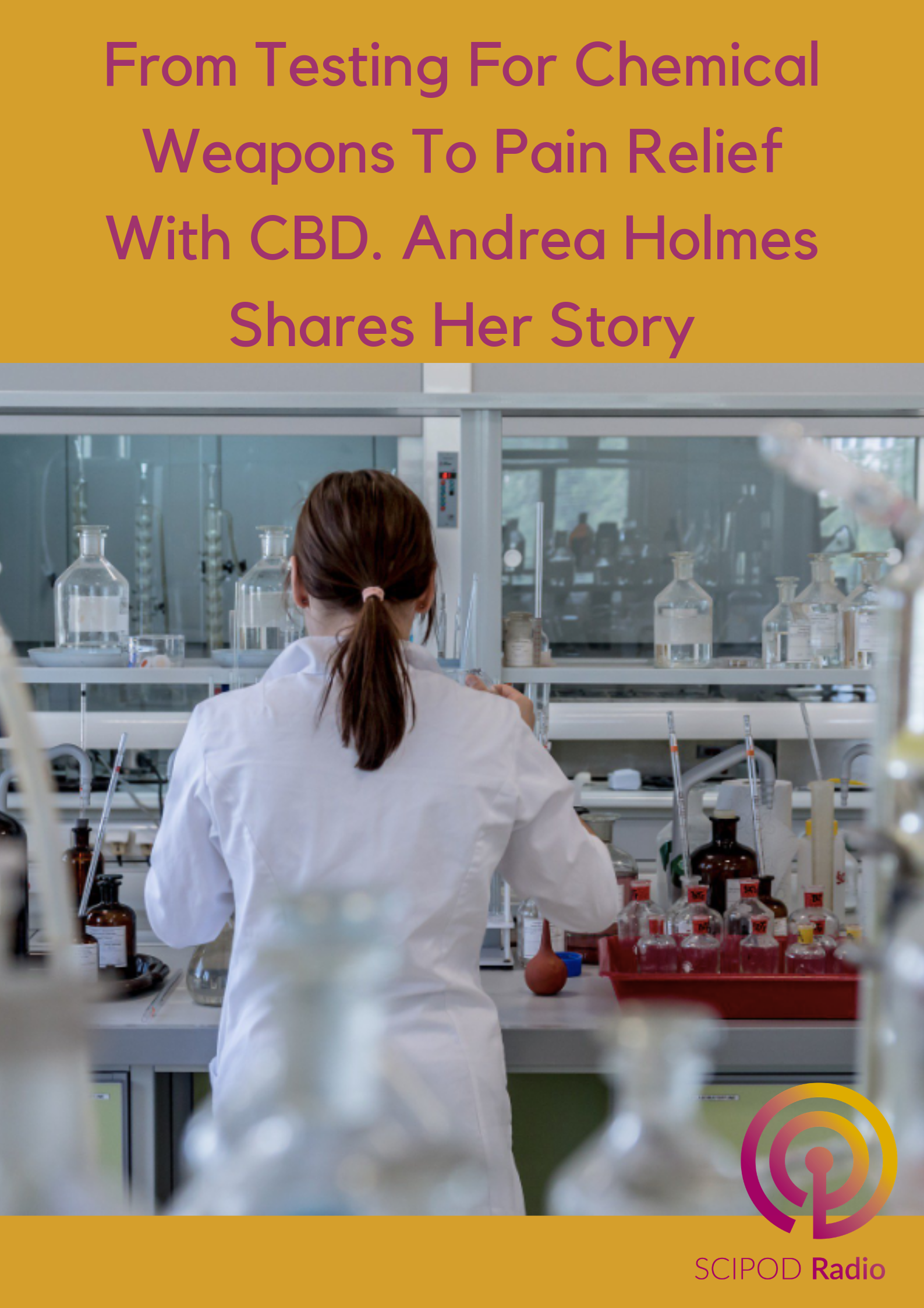 From Testing For Chemical Weapons To Pain Relief With CBD. Andrea Holmes Shares Her Story