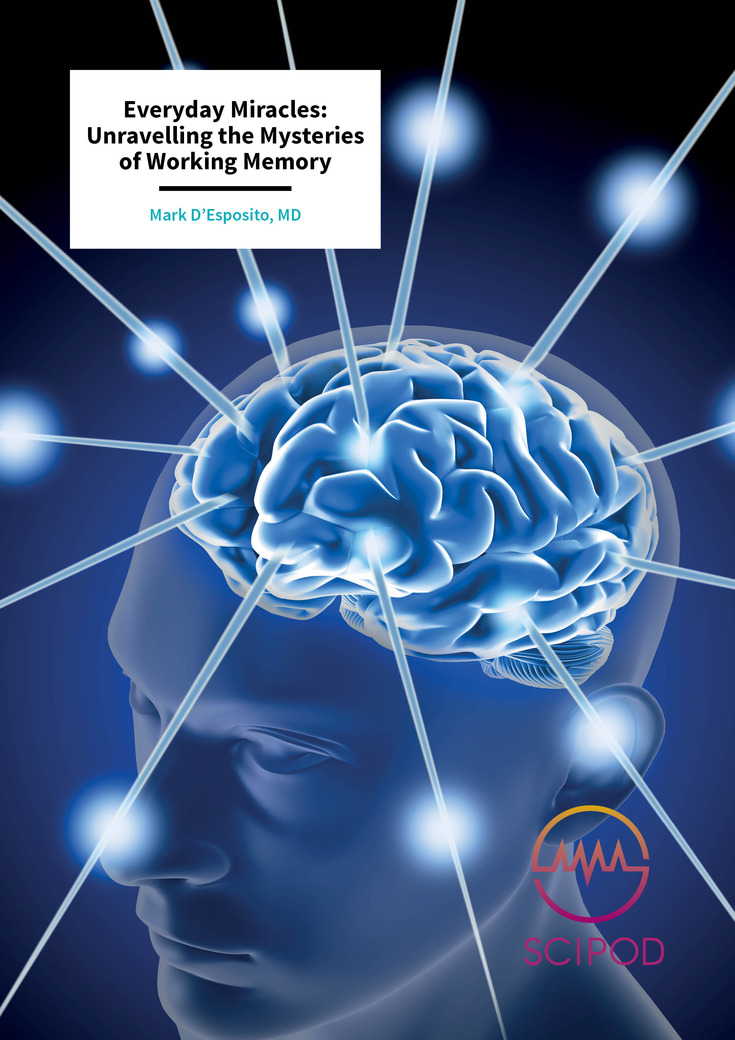 Unravelling the Mysteries of Working Memory – Mark D'Esposito, MD, University of California, Berkeley