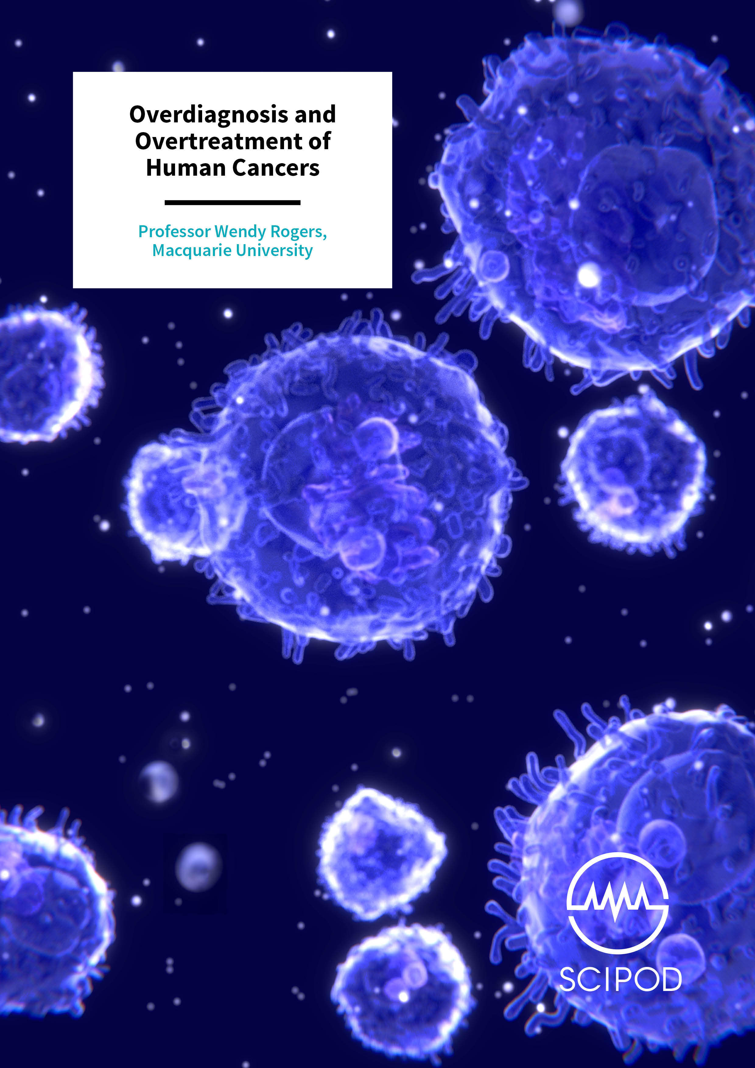 Overdiagnosis And Overtreatment Of Human Cancers – Professor Wendy Rogers, Macquarie University