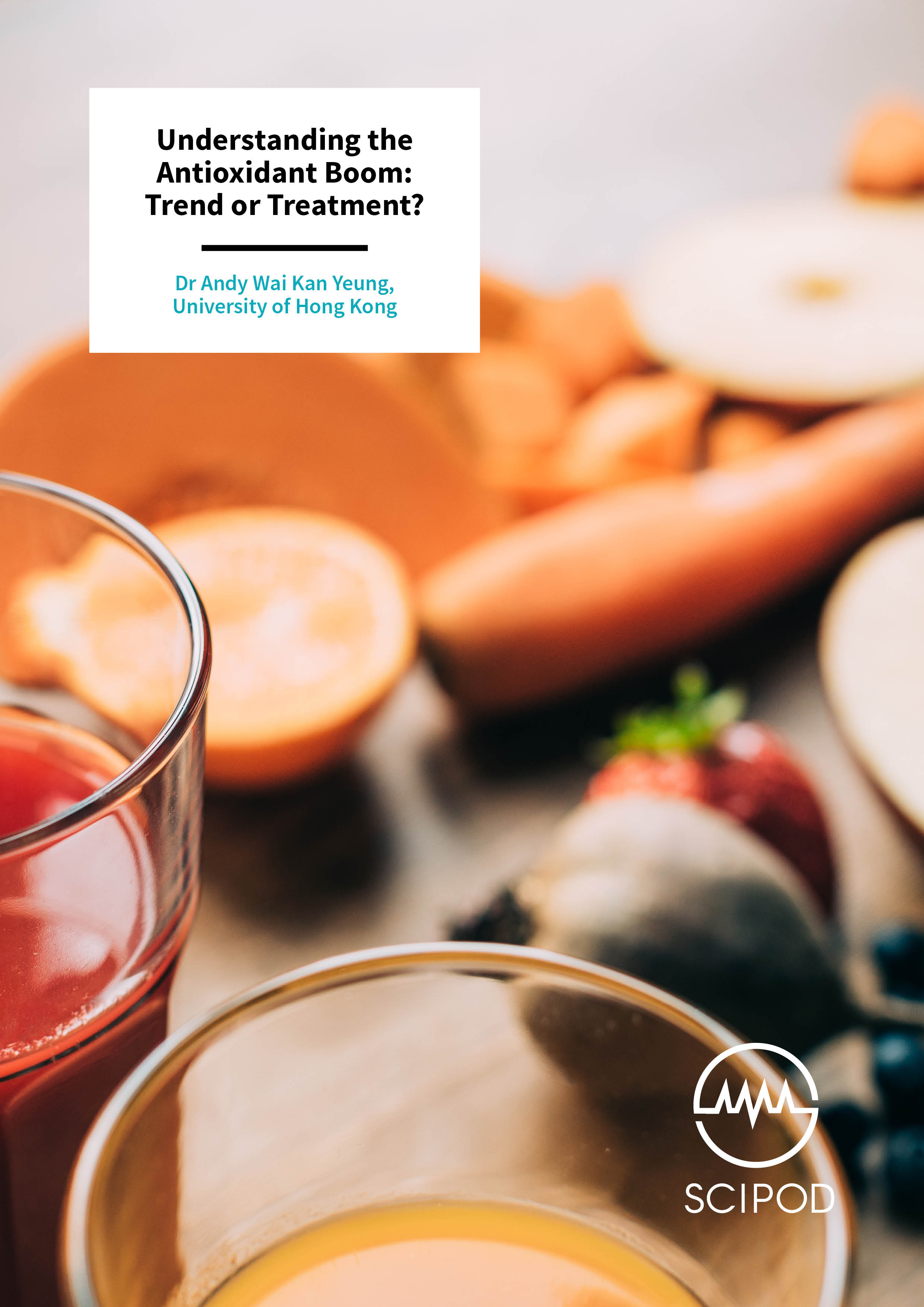 Understanding the Antioxidant Boom: Trend or Treatment? – Dr Andy Wai Kan Yeung, University of Hong Kong