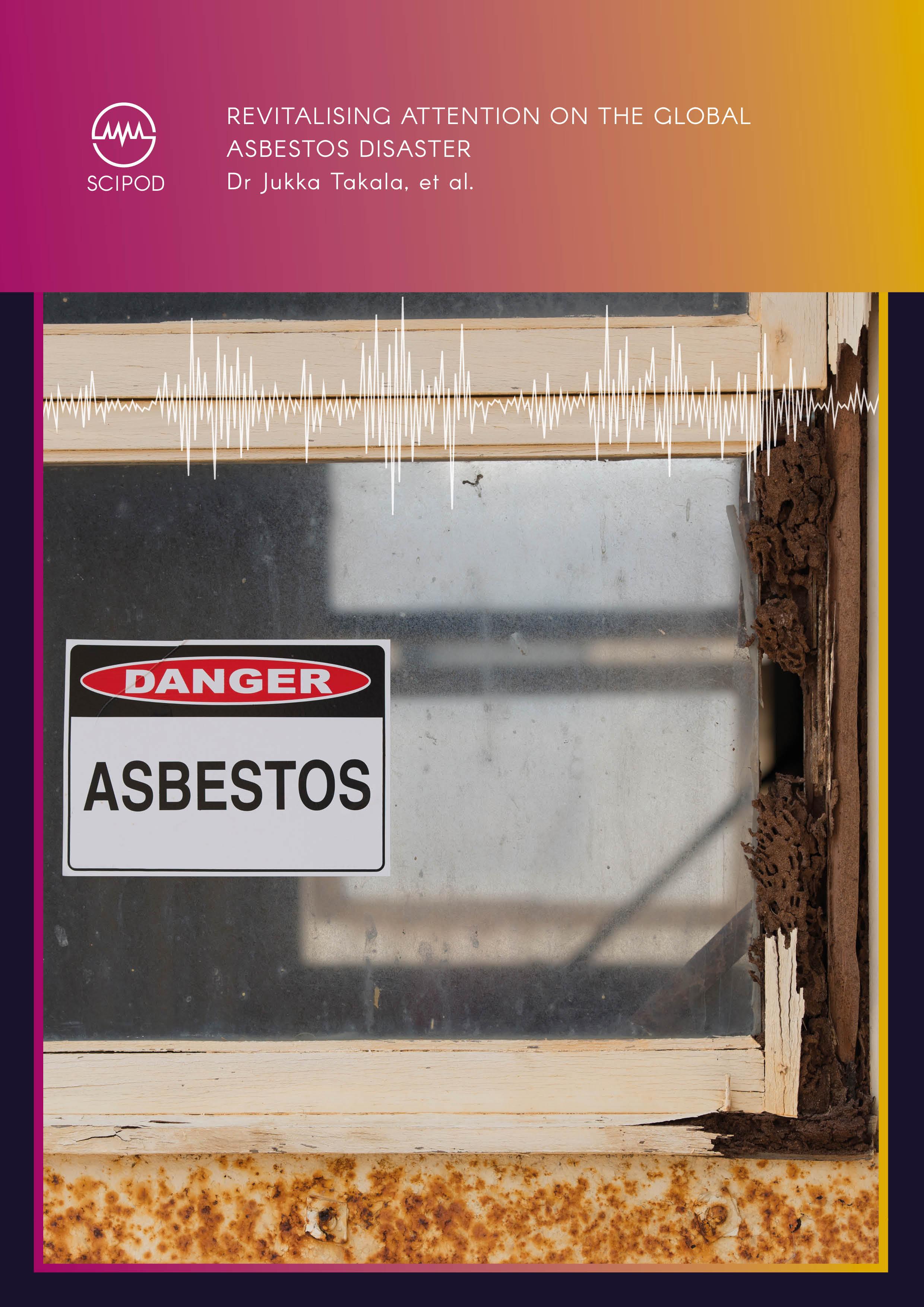 Revitalising Attention on the Global Asbestos Disaster – Dr Jukka Takala, et al.