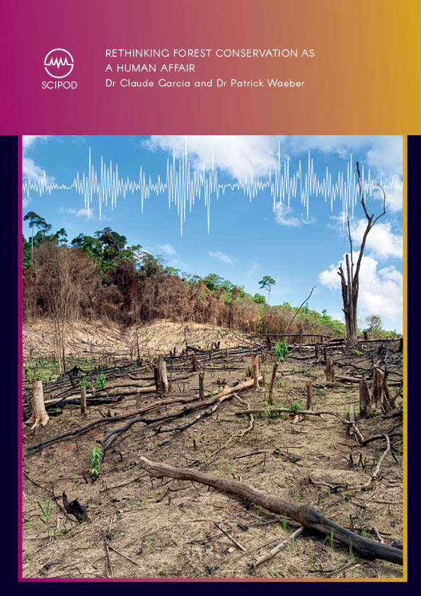 Rethinking Forest Conservation as a Human Affair – Dr Claude Garcia and Dr Patrick Waeber