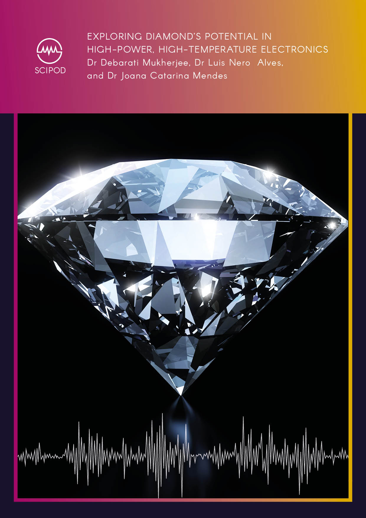 Exploring Diamond's Potential in High-Power, High-Temperature Electronics – Dr Debarati Mukherjee, Dr Luis Nero Alves, Dr Joana Catarina Mendes