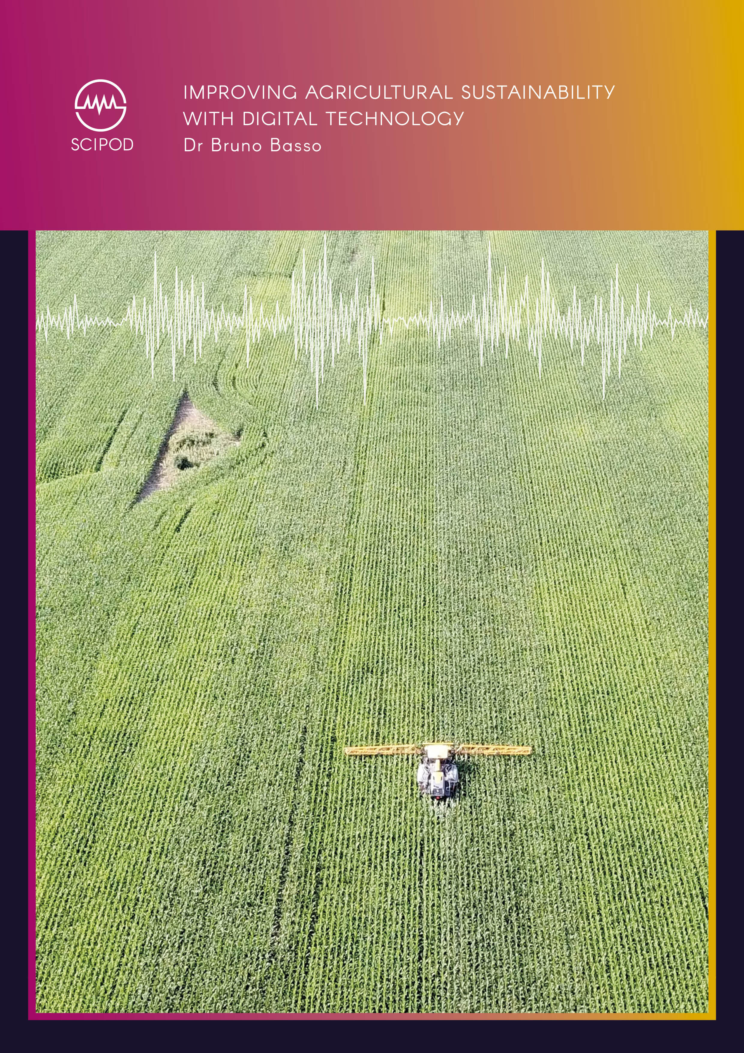 Dr Bruno Basso – Improving Agricultural Sustainability with Digital Technology