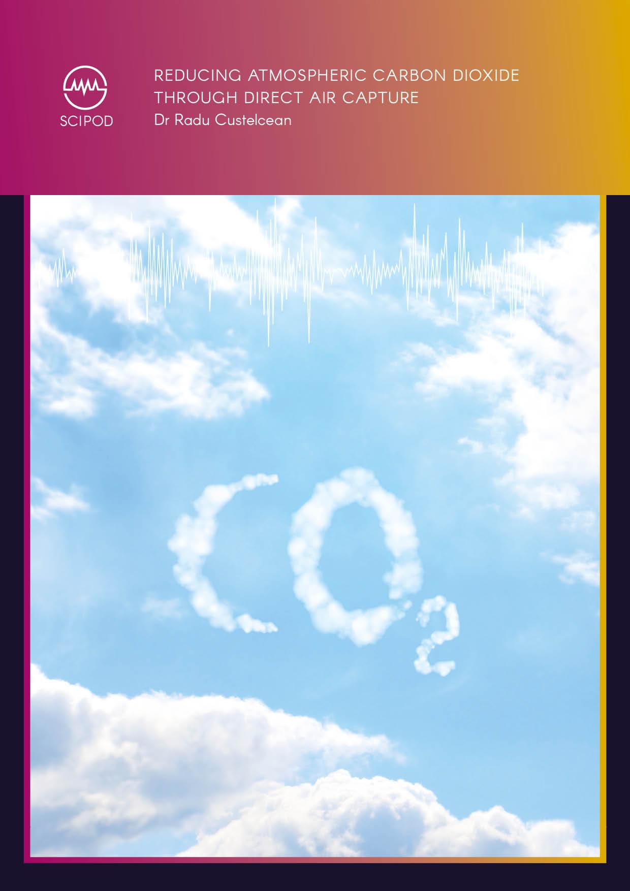 Reducing Atmospheric Carbon Dioxide Through Direct Air Capture – Dr Radu Custelcean, Oak Ridge National Laboratory