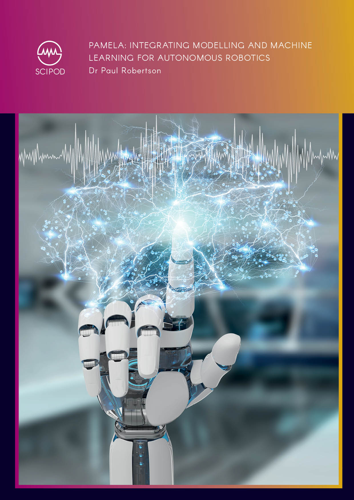 Integrating Modelling and Machine Learning for Autonomous Robotics – Dr Paul Robertson,  Dynamic Object Language Labs