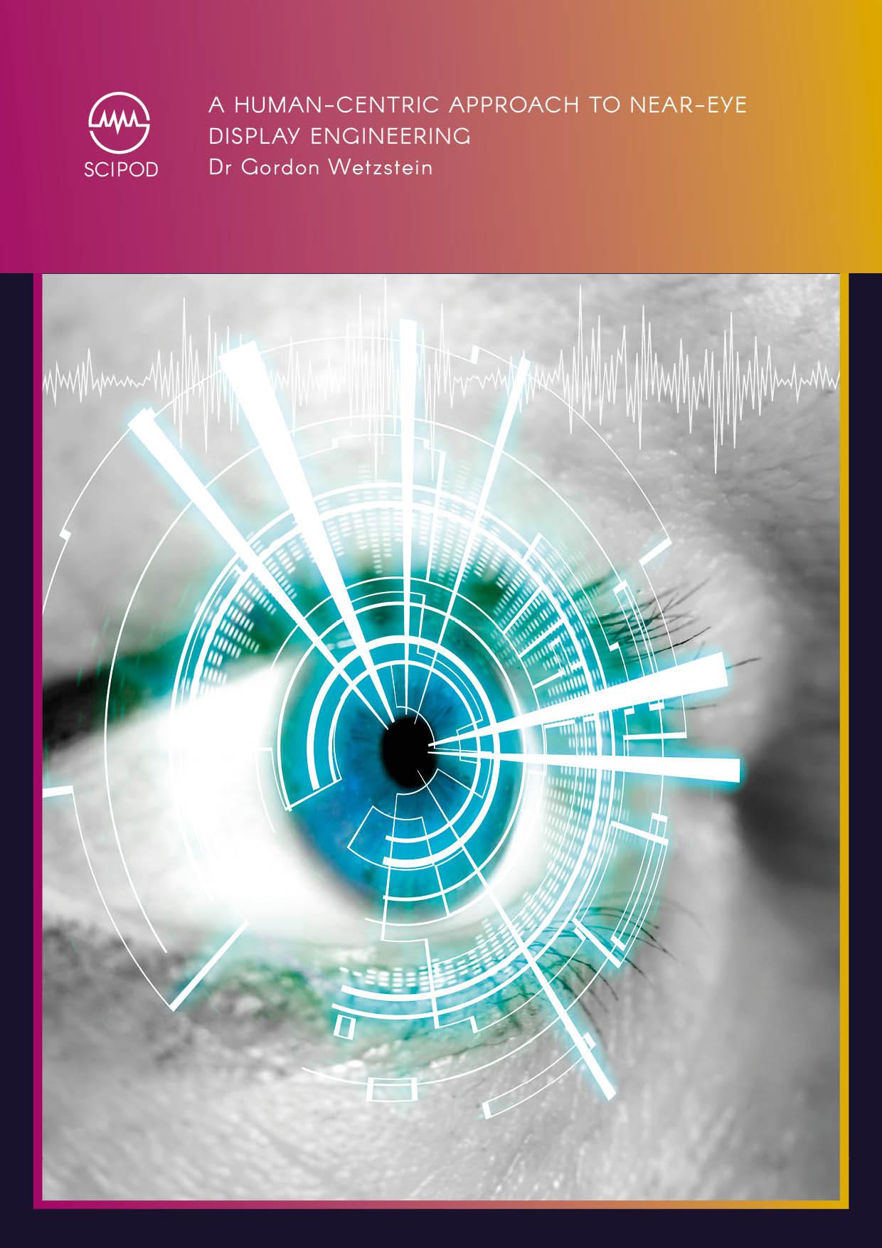A Human-centric Approach to Near-eye Display Engineering – Dr Gordon Wetzstein, Stanford University