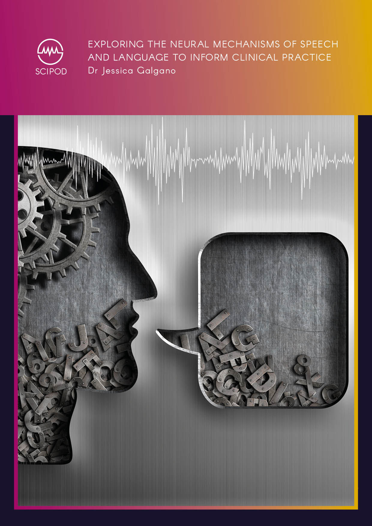 Exploring the Neural Mechanisms of Speech and Language to Inform Clinical Practice – Dr Jessica Galgano, New York University